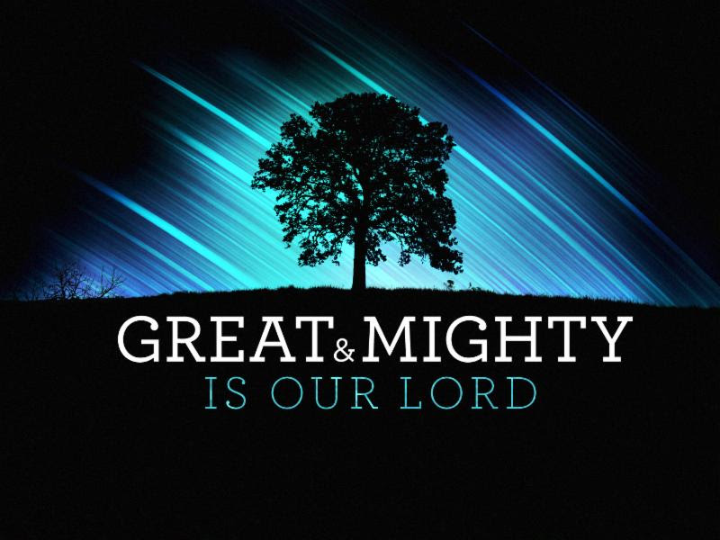 Great & Mighty is Our Lord